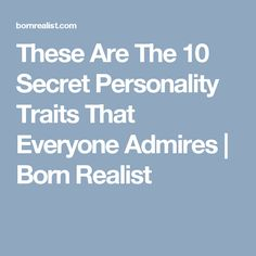These Are The 10 Secret Personality Traits That Everyone Admires | Born Realist