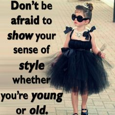 Don't be afraid to show your sense of style whether you're young or old. Don't be afraid to show your sense of style whether you're young or old. Girly Quotes, Cute Quotes, Great Quotes, Words Quotes, Funny Quotes, Inspirational Quotes, Sayings, Motivational, Daughter Quotes