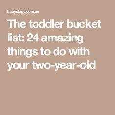 The toddler bucket list: 24 amazing things to do with your two-year-old