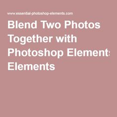 Blend Two Photos Together with Photoshop Elements
