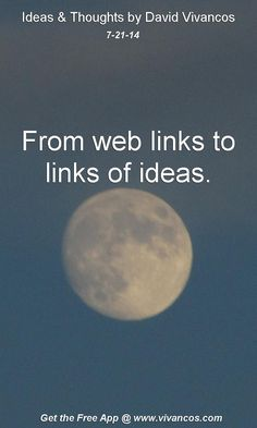 "July 21st 2014 Idea, ""From web links to links of ideas.""  https://www.youtube.com/watch?v=HH5N9XlaQSA #quote"