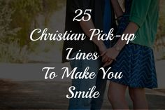 25 Christian Pick Up Lines to Make You Smile