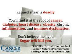 One of the most significant issues we talk about in The Truth About Cancer: A Global Quest occurs in Episode 4 which airs on Friday, October 16.  Learn how sugar is top on the list of toxic substances to put into your body, especially when you're fighting cancer.   If you have missed the FREE episodes, follow this link to see your options:  http://thetruthaboutcancer.com/tw-silver