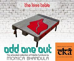 Spice up your interiors.  The Kiss Table from the Odd One Out collection of upscaled and art embellished palette furniture by Monica Bhandula.