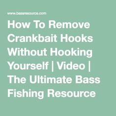 How To Remove Crankbait Hooks Without Hooking Yourself | Video | The Ultimate Bass Fishing Resource Guide® LLC