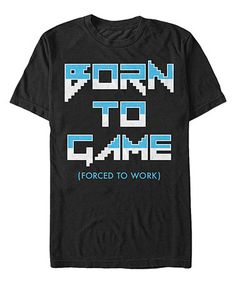 Another great find on #zulily! Black 'Born to Game (Forced to Work)' Tee - Men's Regular #zulilyfinds