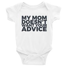 My Mom Doesn't Want Your Advice Infant Bodysuit