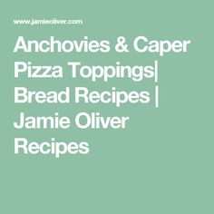 Anchovies & Caper Pizza Toppings| Bread Recipes | Jamie Oliver Recipes