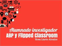 Propuestas educativas: Alumnado investigador: ABP y Flipped Classroom