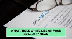 We're all guilty of including a white lie or two on our CV but beware, recruiters know what they really mean. Here are 15 of the worst ones and what you're actually saying. http://www.jobs.co.uk/l/CV-Lies