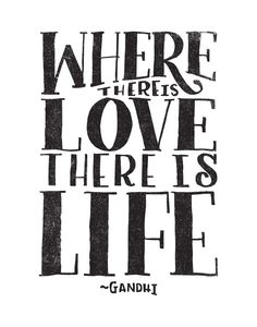 WHERE THERE IS LOVE THERE IS LIFE by Matthew Taylor Wilson inspirational quote word art print motivational poster black white motivationmonday minimalist shabby chic fashion inspo typographic wall decor Words Quotes, Me Quotes, Sayings, Gandhi Quotes, Yoga Quotes, Wisest Quotes, Qoutes, True Words, Typography Quotes