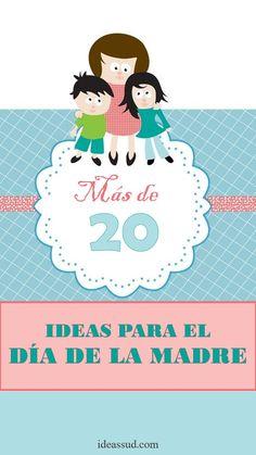 MÁS DE 20 IDEAS PARA EL DÍA DE LA MADRE