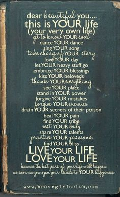 This is my gift for my children. Listen to the words. Live your life by these words. Life Quotes Love, Great Quotes, Quotes To Live By, Me Quotes, Motivational Quotes, Inspirational Quotes, Quotes Positive, Dance Quotes, Fearless Quotes
