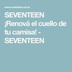 SEVENTEEN ¡Renová el cuello de tu camisa! - SEVENTEEN