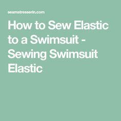 How to Sew Elastic to a Swimsuit - Sewing Swimsuit Elastic