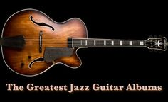 uDiscover: These are the greatest jazz guitar albums, every one is worthy of a place in any self-respecting jazz fan's collection