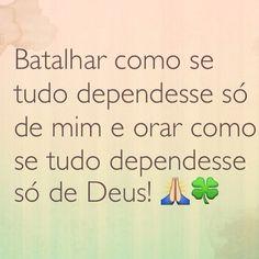 Batalhar como se tudo dependesse só de mim e orar como se tudo dependesse só de Deus!