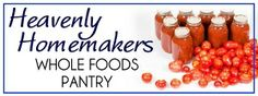 Whole Food Resources | Heavenly Homemakers