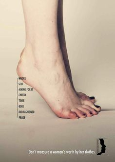 Don't Measure A Woman's Worth By Her Clothes A brilliant ad campaign created for Terre Des Femmes – regardless of what you think about someone's clothes, the person wearing them is still a person and should be treated as such. Theresa Wlokka (art director), Frida Regeheim (copywriter) Miami Ad School Hamburg, Germany.