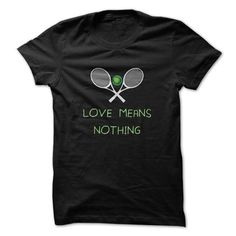 Love Means Nothing Great Tennis Funny Shirt #tshirt packaging #sweatshirt makeover. CHEAP PRICE:  => https://www.sunfrog.com/Sports/Love-Means-Nothing-Great-Tennis-Funny-Shirt.html?id=60505