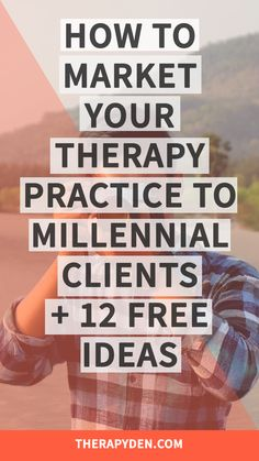 How to Market Your Therapy Practice to Millennial Clients. Plus 12 Marketing Ideas You Can Implement Now!