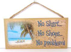 NAUTICAL NO SHOES NO SHIRT NO PROBLEM BEACH CHAIR DECORATIVE BEACH BAR WALL SIGN