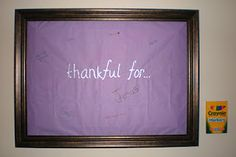 """Thankful for..."" board - take time to write what you're most thankful each day and reflect on what you've written!"