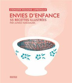 Envies denfance : 55 recettes illustrées de Stéphanie Rigogne-lafranque, http://www.amazon.fr/dp/2812604778/ref=cm_sw_r_pi_dp_VHiOrb06KCG3E