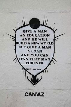 'Give a Man an Education and he can Own the World, Give a Man a Loan, and you can own him Forever', not my debt, Street Art, Graffiti Art, by