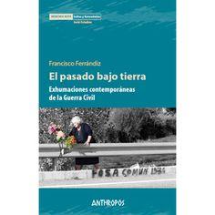 El pasado bajo tierra : exhumaciones contemporáneas de la Guerra Civil / Francisco Ferrándiz Publicación Barcelona : Anthropos, 2014