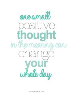 One small positive thought in the morning can change your whole day #inspirational #quotes