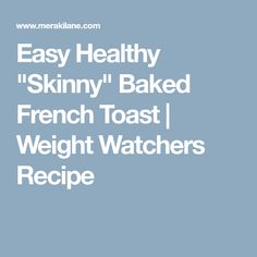 "Easy Healthy ""Skinny"" Baked French Toast 