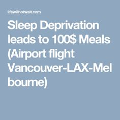 Sleep Deprivation leads to 100$ Meals (Airport flight Vancouver-LAX-Melbourne)