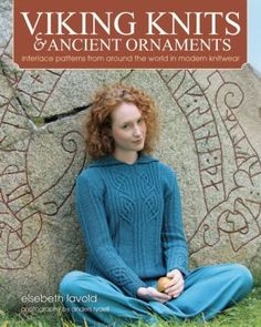 Viking Knits & Ancient Ornaments: Interlace Patterns from Around the Word in Modern Knitwear by Elsebeth Lavold.