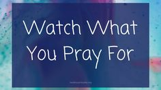 Watch What You Pray For http://healthyspirituality.org/watch-what-you-pray-for/
