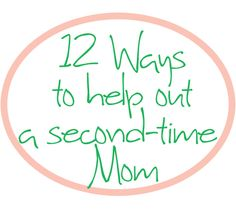 12 Ways to Help Out a Second-Time Mom -- ideas beyond bringing over a meal.