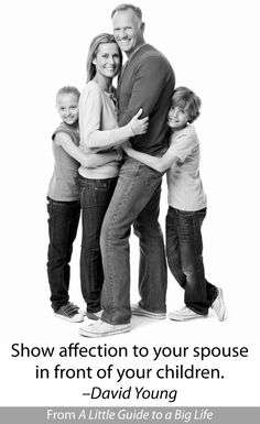 Show affection to your spouse in front of your children. -David Young #ALittleGuide