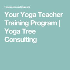 Your Yoga Teacher Training Program | Yoga Tree Consulting