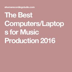 The Best Computers/Laptops for Music Production 2016