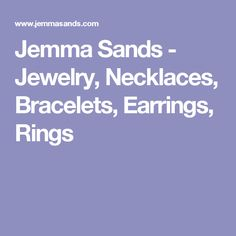Jemma Sands - Jewelry, Necklaces, Bracelets, Earrings, Rings