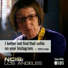 """I better not find that selfie on your Instagram."" Hetty Lange to Marty Deeks; NCIS: LA quotes"