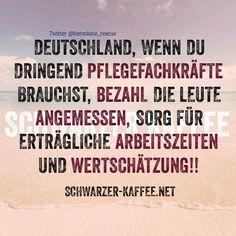 Deutschland, wenn du dringend Pflegekräfte brauchst, bezahl die Leute angemessen, sorg für erträgliche Arbeitszeiten und Wertschätzung.