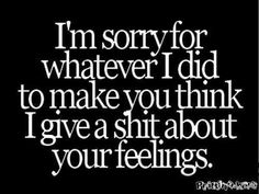 Sarcastic quote - i'm sorry for whatever i did to make you thing. Sarcasm Quotes, Bitch Quotes, Sassy Quotes, Badass Quotes, True Quotes, Best Quotes, Qoutes, Rebel Quotes, Friend Quotes