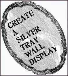 Dishfunctional Designs: How To Create A Wall Display With Vintage Silver Trays