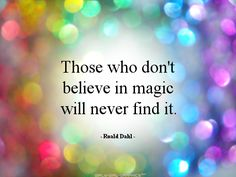 Those who don't believe in magic will never find it - Roald Dahl. by girlygirlgraphics #Quotation #Magic #Roald_Dahl