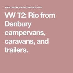 VW T2: Rio from Danbury campervans, caravans, and trailers.