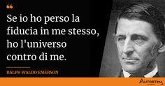 Se io ho perso la fiducia in me stesso, ho l'universo contro di me Ralph Waldo Emerson, Universe