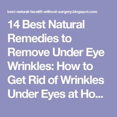 14 Best Natural Remedies to Remove Under Eye Wrinkles: How to Get Rid of Wrinkles Under Eyes at Home | Natural Facelift for Wrinkles and Anti Aging Skin Care Products