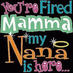 Nana Stuff and Sayings   11798 You're fired Mamma, Nana's here