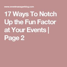 17 Ways To Notch Up the Fun Factor at Your Events | Page 2
